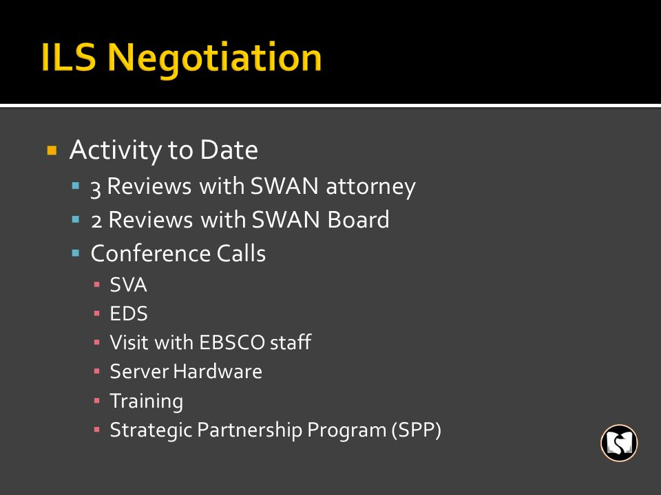  Activity to Date  3 Reviews with SWAN attorney  2 Reviews with SWAN Board  Conference Calls ▪ SVA ▪ EDS ▪ Visit with EBSCO staff ▪ Server Hardware ▪ Training ▪ Strategic Partnership Program (SPP)