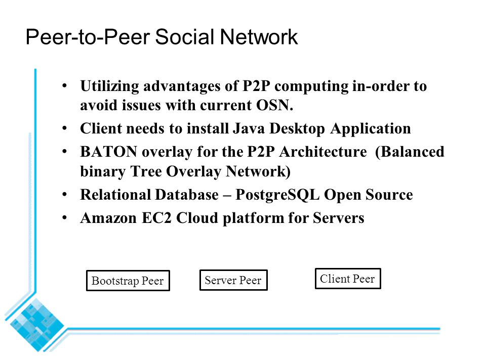 Peer-to-Peer Social Network Utilizing advantages of P2P computing in-order to avoid issues with current OSN.