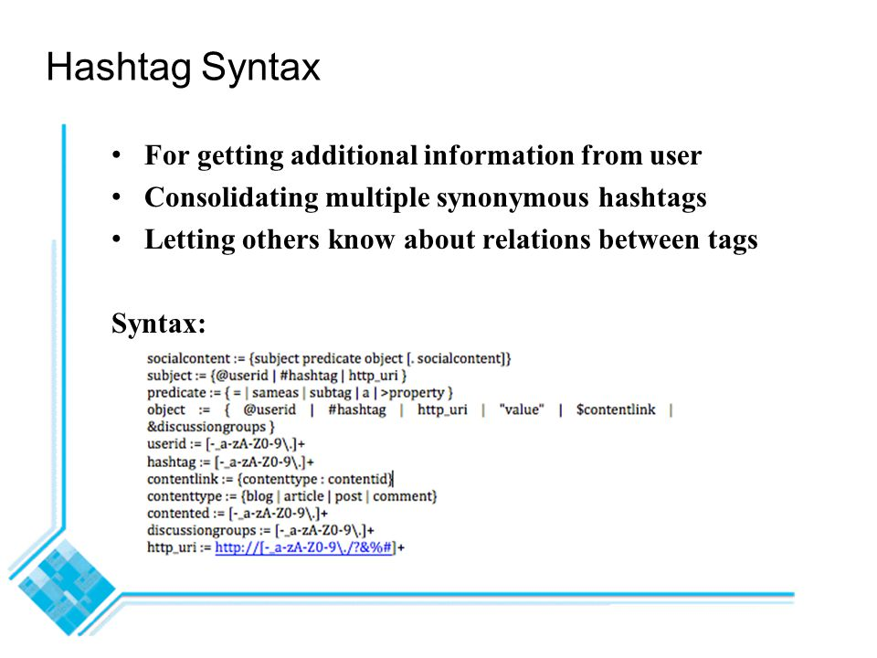 Hashtag Syntax For getting additional information from user Consolidating multiple synonymous hashtags Letting others know about relations between tags Syntax: