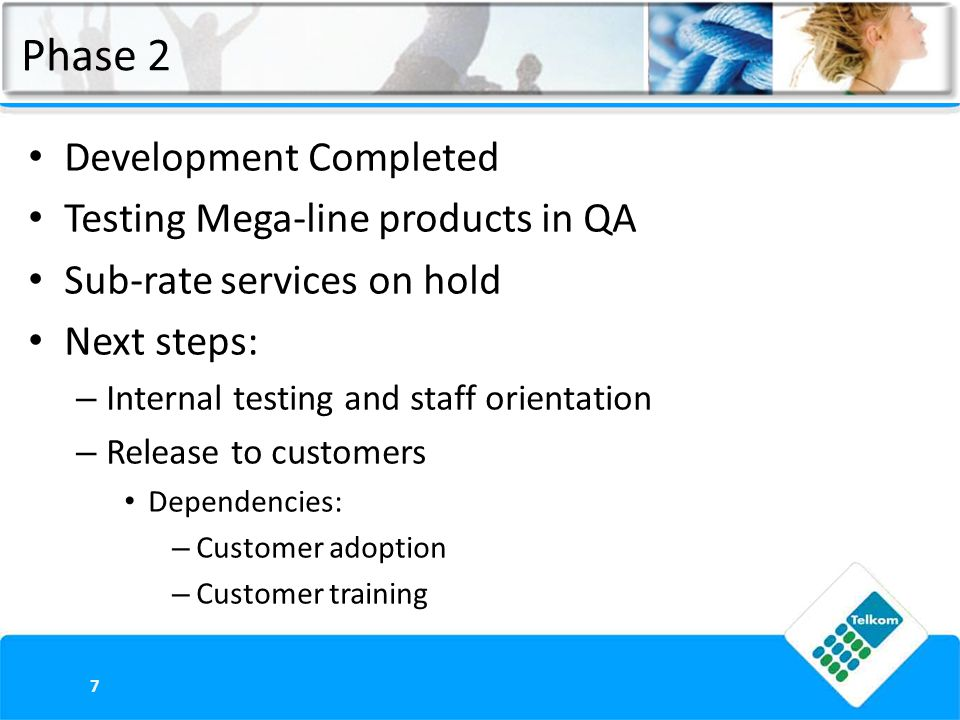 Phase 2 Development Completed Testing Mega-line products in QA Sub-rate services on hold Next steps: – Internal testing and staff orientation – Release to customers Dependencies: – Customer adoption – Customer training 7