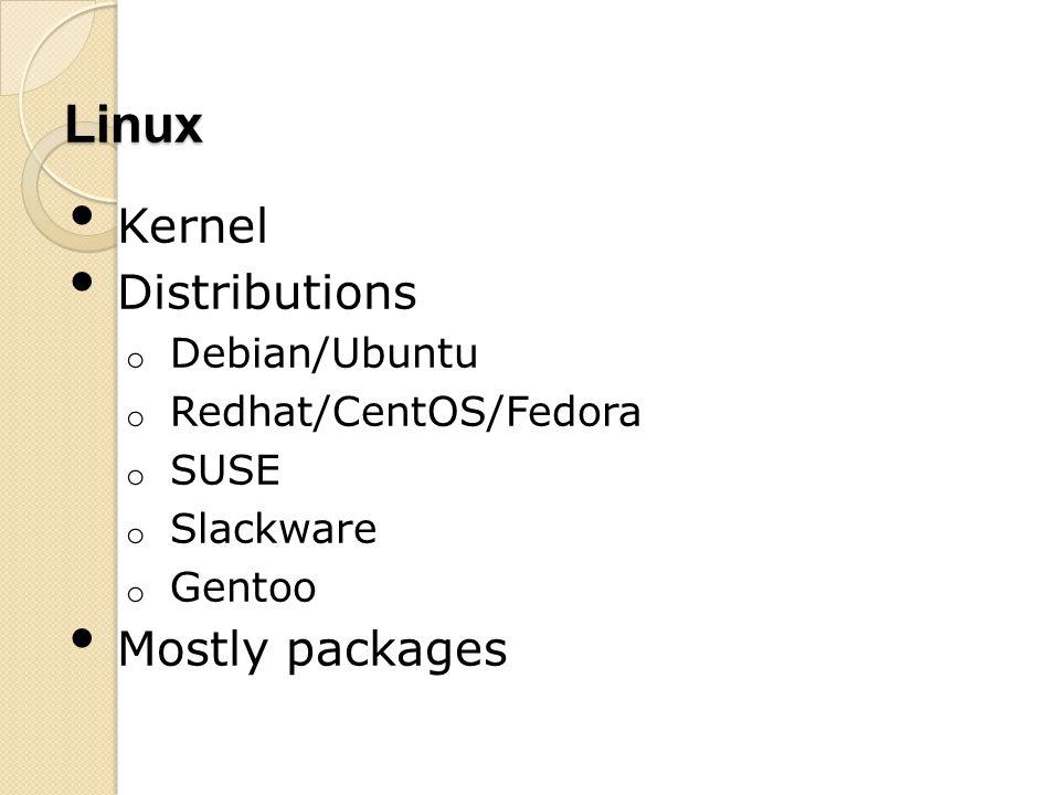 Linux Kernel Distributions o Debian/Ubuntu o Redhat/CentOS/Fedora o SUSE o Slackware o Gentoo Mostly packages