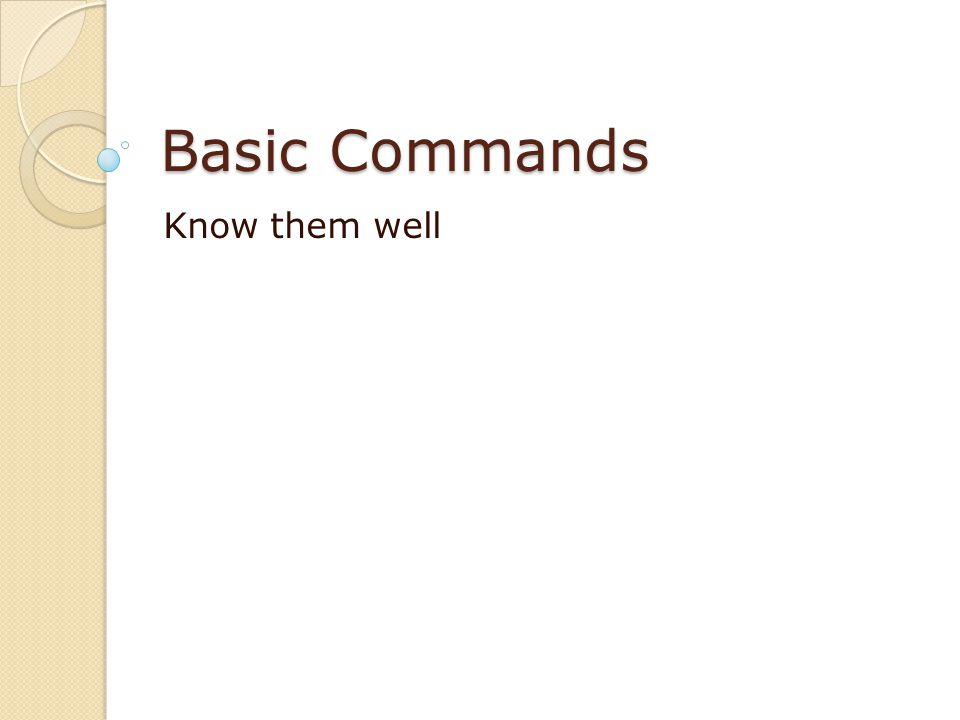 Basic Commands Know them well