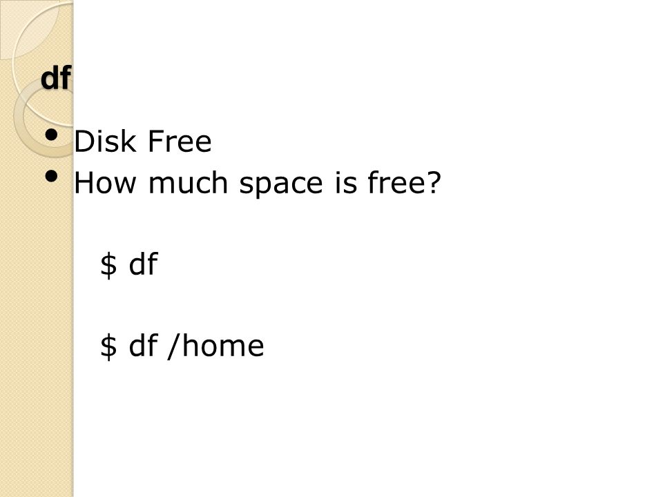 df Disk Free How much space is free $ df $ df /home