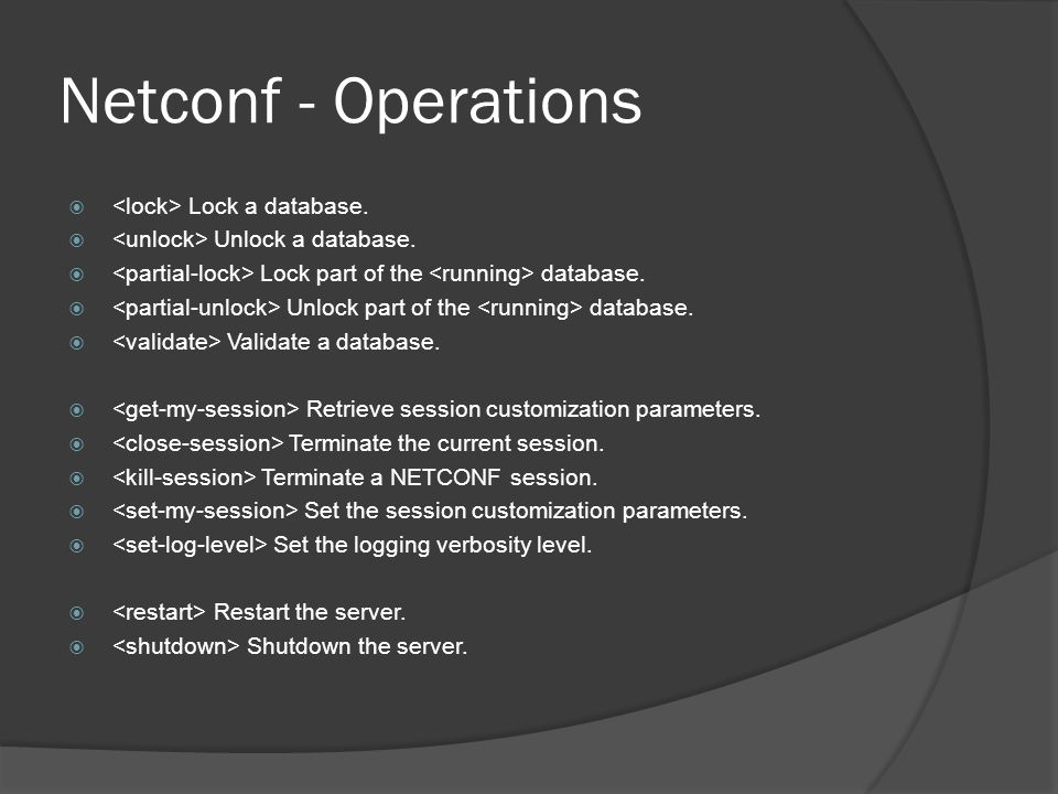 Netconf - Operations  Lock a database.  Unlock a database.  Lock part of the database.  Unlock part of the database.  Validate a database.  Retr