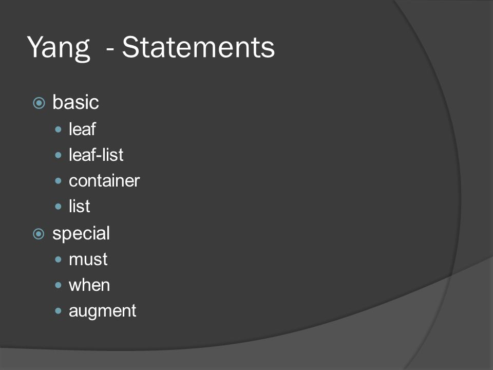 Yang - Statements  basic leaf leaf-list container list  special must when augment