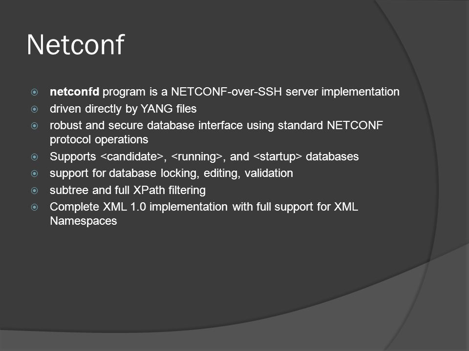 Netconf  netconfd program is a NETCONF-over-SSH server implementation  driven directly by YANG files  robust and secure database interface using st