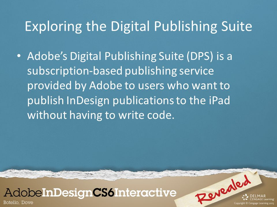 Adobe's Digital Publishing Suite (DPS) is a subscription-based publishing service provided by Adobe to users who want to publish InDesign publications to the iPad without having to write code.