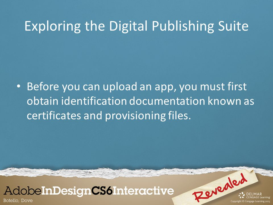 Before you can upload an app, you must first obtain identification documentation known as certificates and provisioning files. Exploring the Digital P