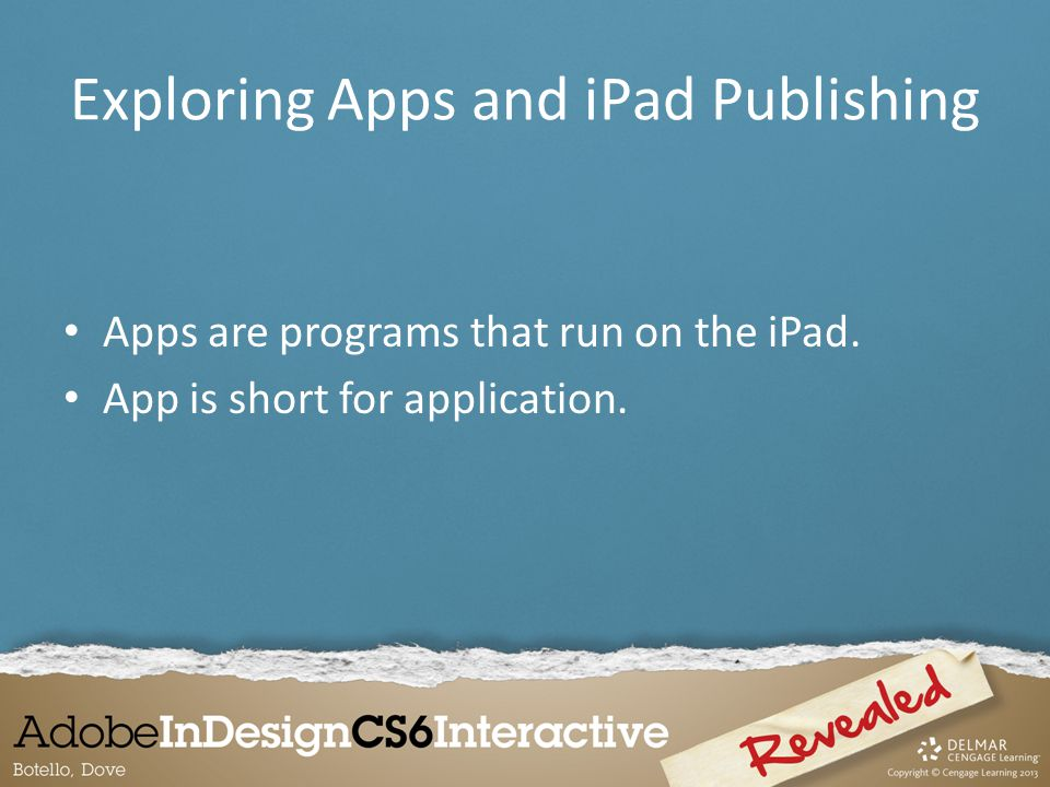 Apps are programs that run on the iPad. App is short for application. Exploring Apps and iPad Publishing