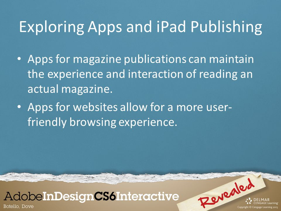 Apps for magazine publications can maintain the experience and interaction of reading an actual magazine. Apps for websites allow for a more user- fri
