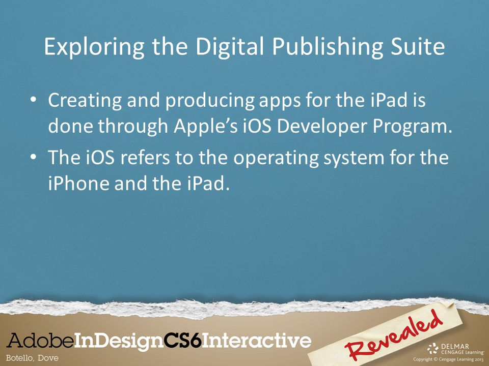 Creating and producing apps for the iPad is done through Apple's iOS Developer Program. The iOS refers to the operating system for the iPhone and the