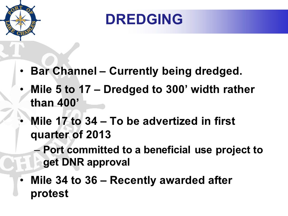 DREDGING Bar Channel – Currently being dredged. Mile 5 to 17 – Dredged to 300' width rather than 400' Mile 17 to 34 – To be advertized in first quarte