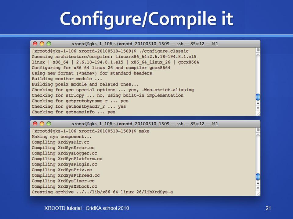 Configure/Compile it XROOTD tutorial - GridKA school 201021