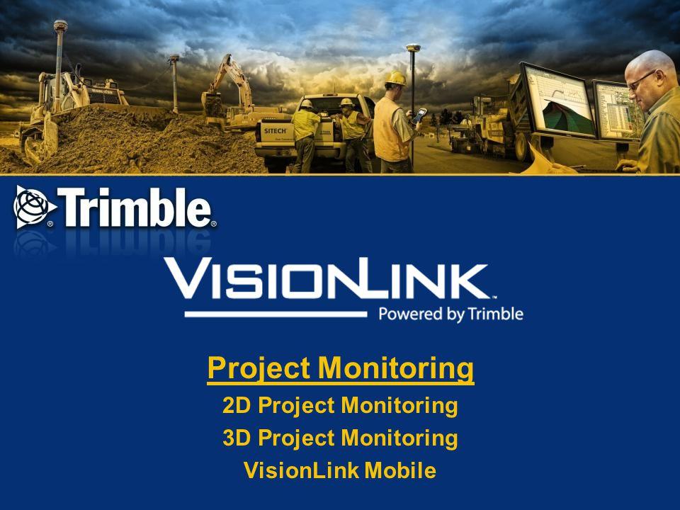 Project Monitoring 2D Project Monitoring 3D Project Monitoring VisionLink Mobile