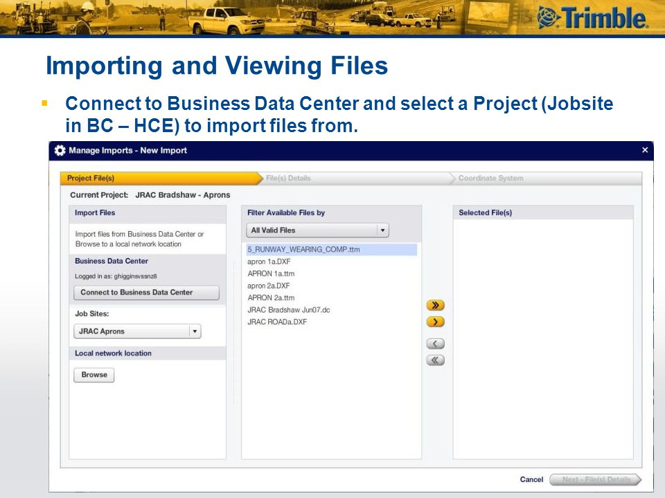 Importing and Viewing Files  Connect to Business Data Center and select a Project (Jobsite in BC – HCE) to import files from.