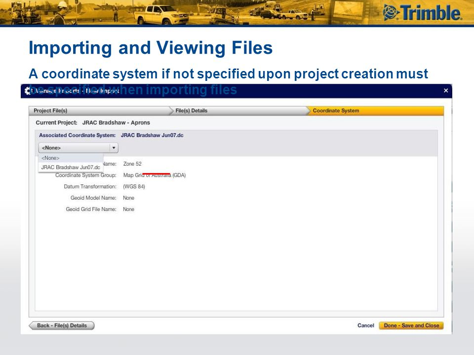 Importing and Viewing Files A coordinate system if not specified upon project creation must be specified when importing files