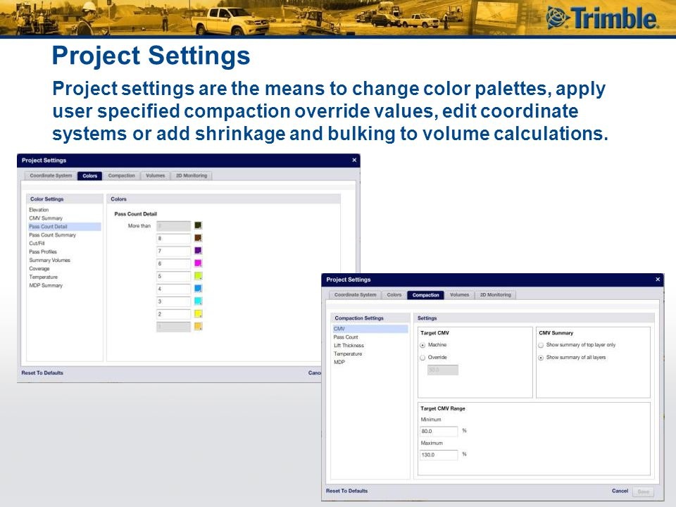Project Settings Project settings are the means to change color palettes, apply user specified compaction override values, edit coordinate systems or add shrinkage and bulking to volume calculations.