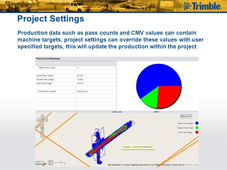 Project Settings Production data such as pass counts and CMV values can contain machine targets, project settings can override these values with user specified targets, this will update the production within the project