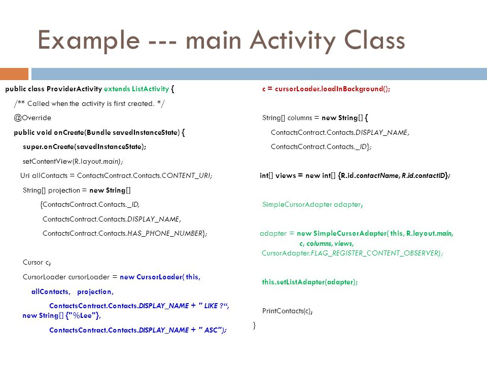 Example --- main Activity Class public class ProviderActivity extends ListActivity { /** Called when the activity is first created. */ @Override publi