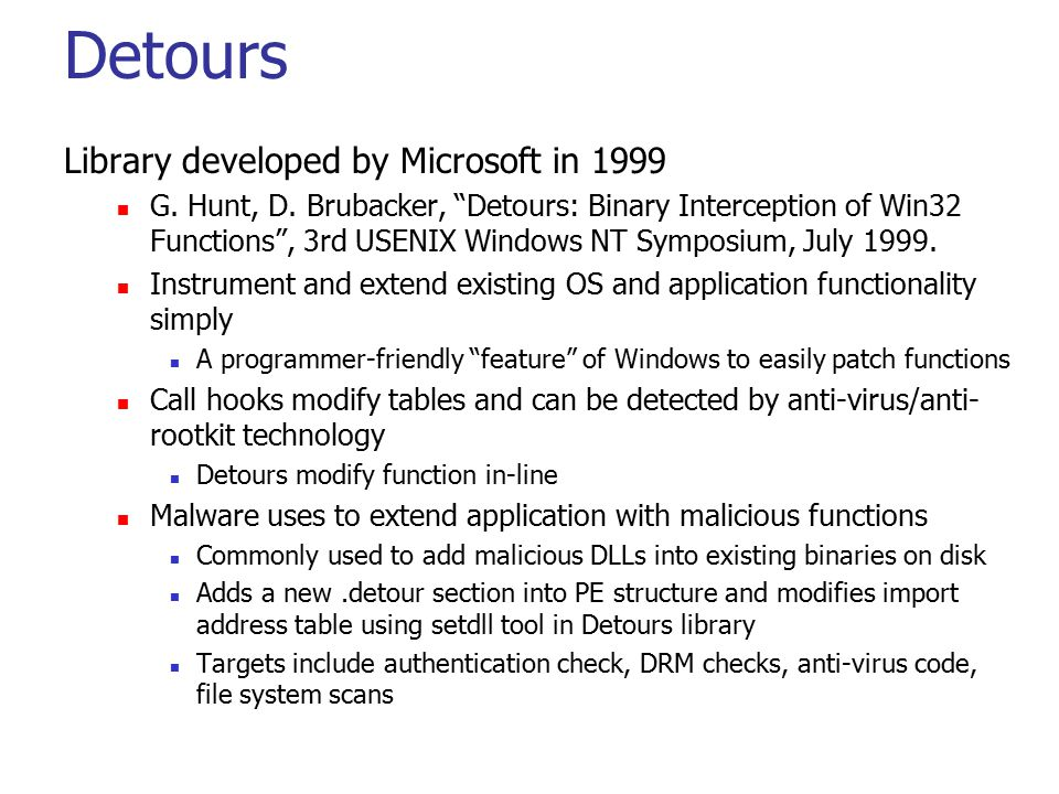 "Detours Library developed by Microsoft in 1999 G. Hunt, D. Brubacker, ""Detours: Binary Interception of Win32 Functions"", 3rd USENIX Windows NT Symposi"