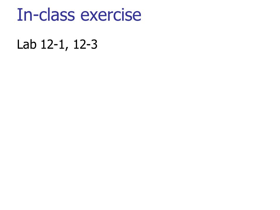In-class exercise Lab 12-1, 12-3