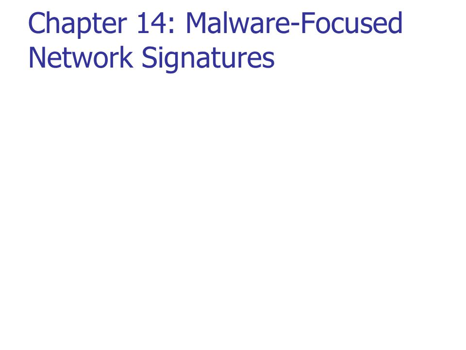 Chapter 14: Malware-Focused Network Signatures