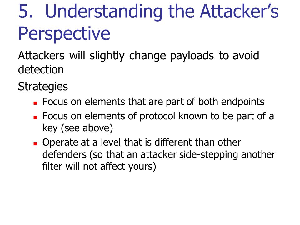 5. Understanding the Attacker's Perspective Attackers will slightly change payloads to avoid detection Strategies Focus on elements that are part of b