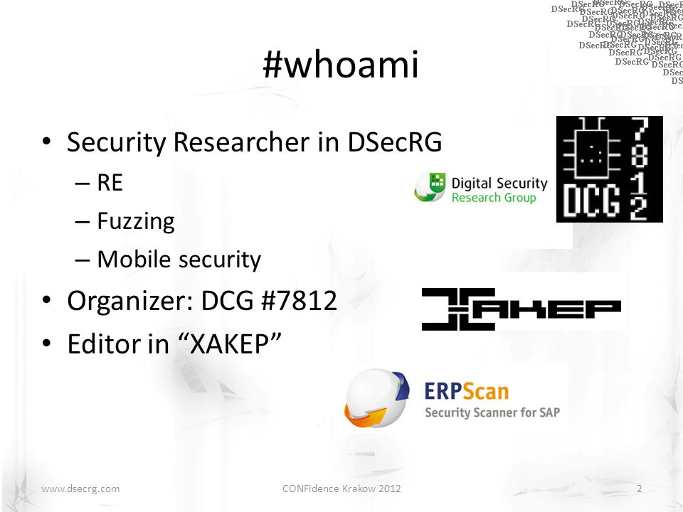 #whoami Security Researcher in DSecRG – RE – Fuzzing – Mobile security Organizer: DCG #7812 Editor in XAKEP CONFidence Krakow 20122www.dsecrg.com