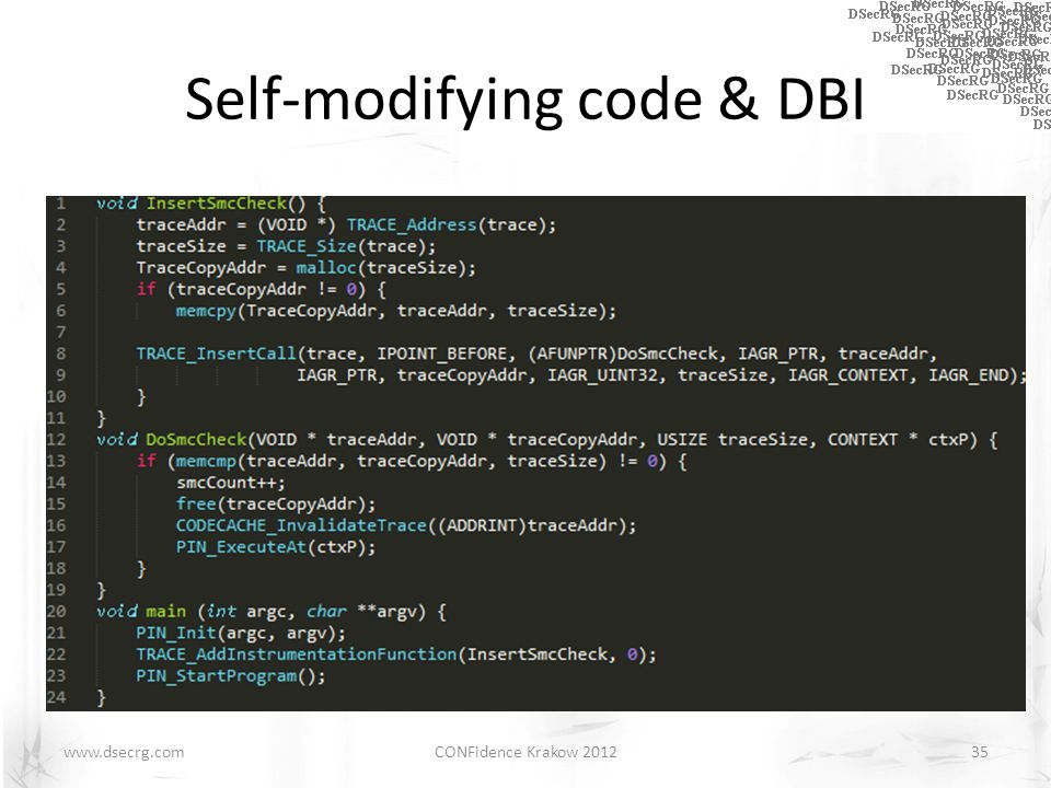 Self-modifying code & DBI Detect: – Written-protecting code pages – Checking store address – Inserting extra code CONFidence Krakow 201235www.dsecrg.c