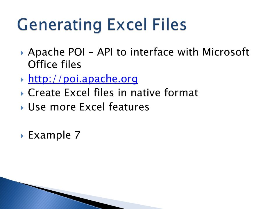 Apache POI – API to interface with Microsoft Office files  http://poi.apache.org http://poi.apache.org  Create Excel files in native format  Use more Excel features  Example 7