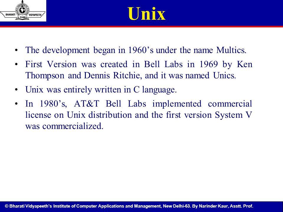 © Bharati Vidyapeeth's Institute of Computer Applications and Management, New Delhi-63. By Narinder Kaur, Asstt. Prof. Unix The development began in 1