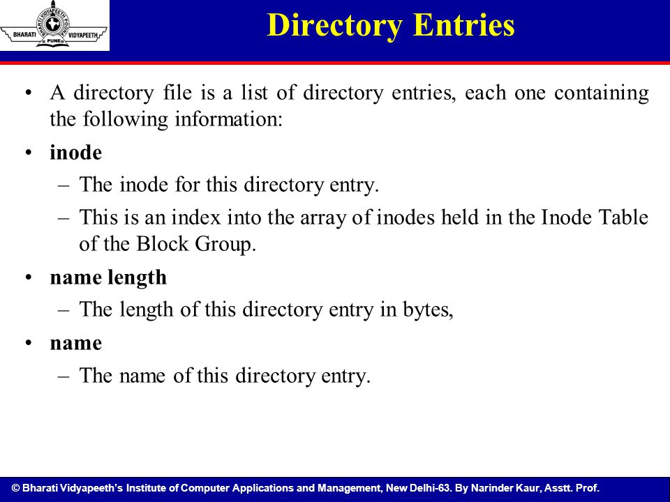 © Bharati Vidyapeeth's Institute of Computer Applications and Management, New Delhi-63. By Narinder Kaur, Asstt. Prof. Directory Entries A directory f