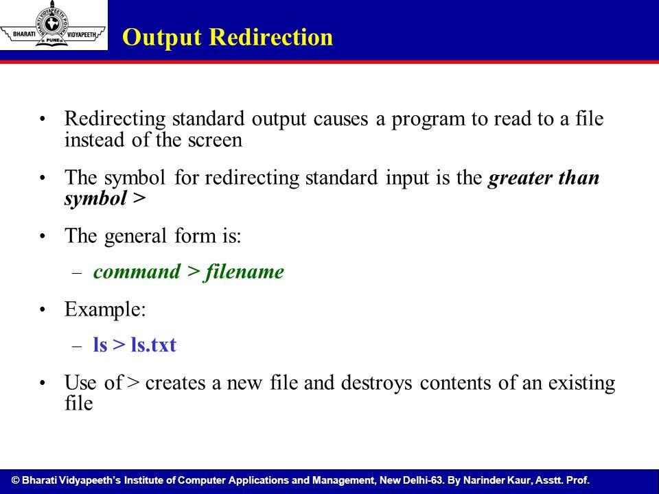 © Bharati Vidyapeeth's Institute of Computer Applications and Management, New Delhi-63. By Narinder Kaur, Asstt. Prof. Redirecting standard output cau