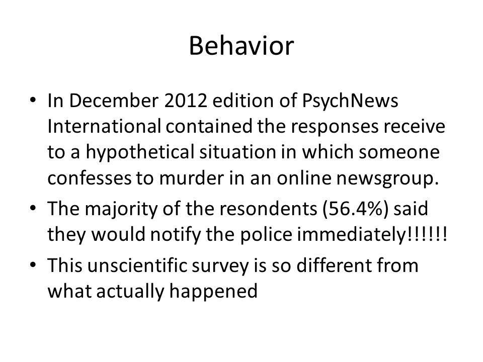 Behavior In December 2012 edition of PsychNews International contained the responses receive to a hypothetical situation in which someone confesses to murder in an online newsgroup.
