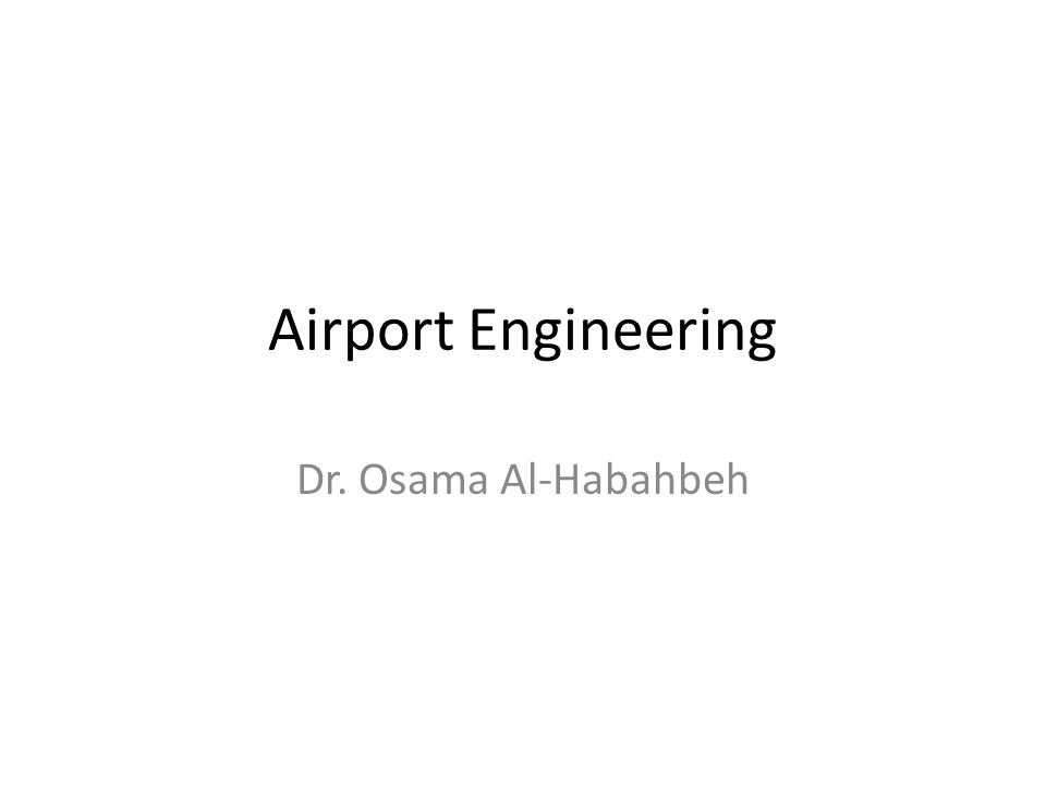 Airport Engineering Dr. Osama Al-Habahbeh