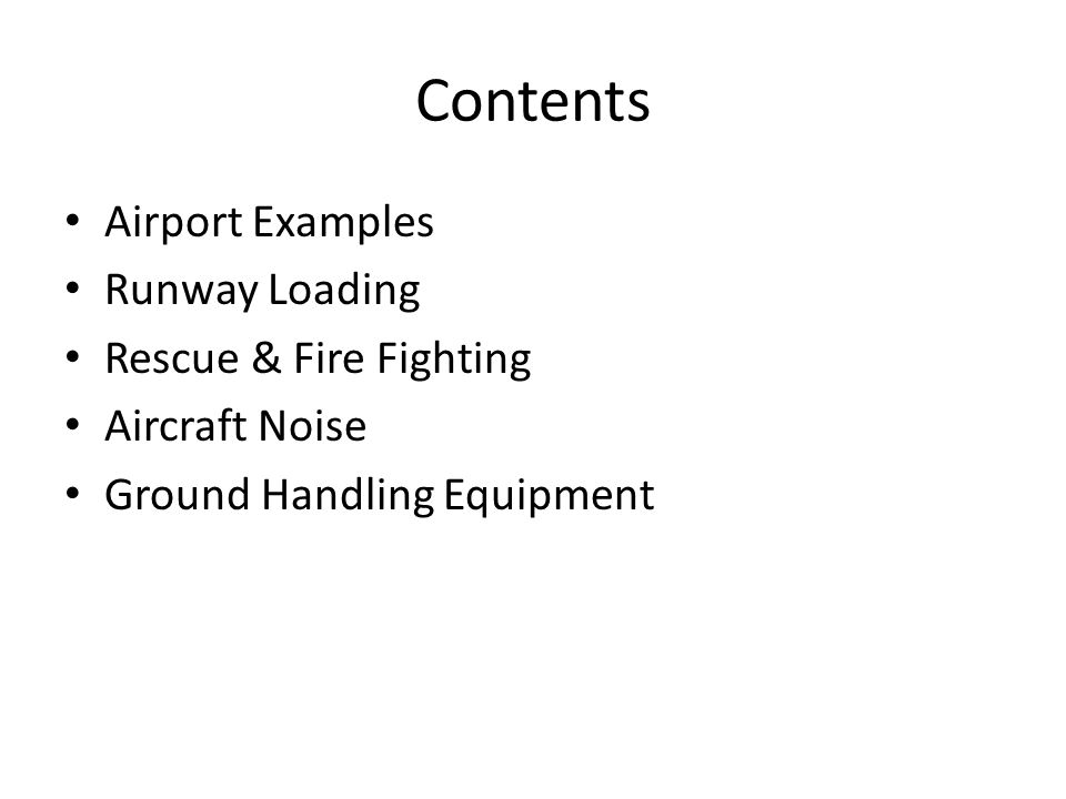 Contents Airport Examples Runway Loading Rescue & Fire Fighting Aircraft Noise Ground Handling Equipment