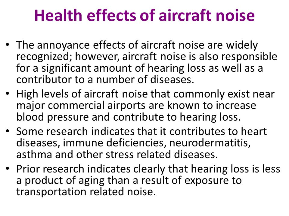 Health effects of aircraft noise The annoyance effects of aircraft noise are widely recognized; however, aircraft noise is also responsible for a sign