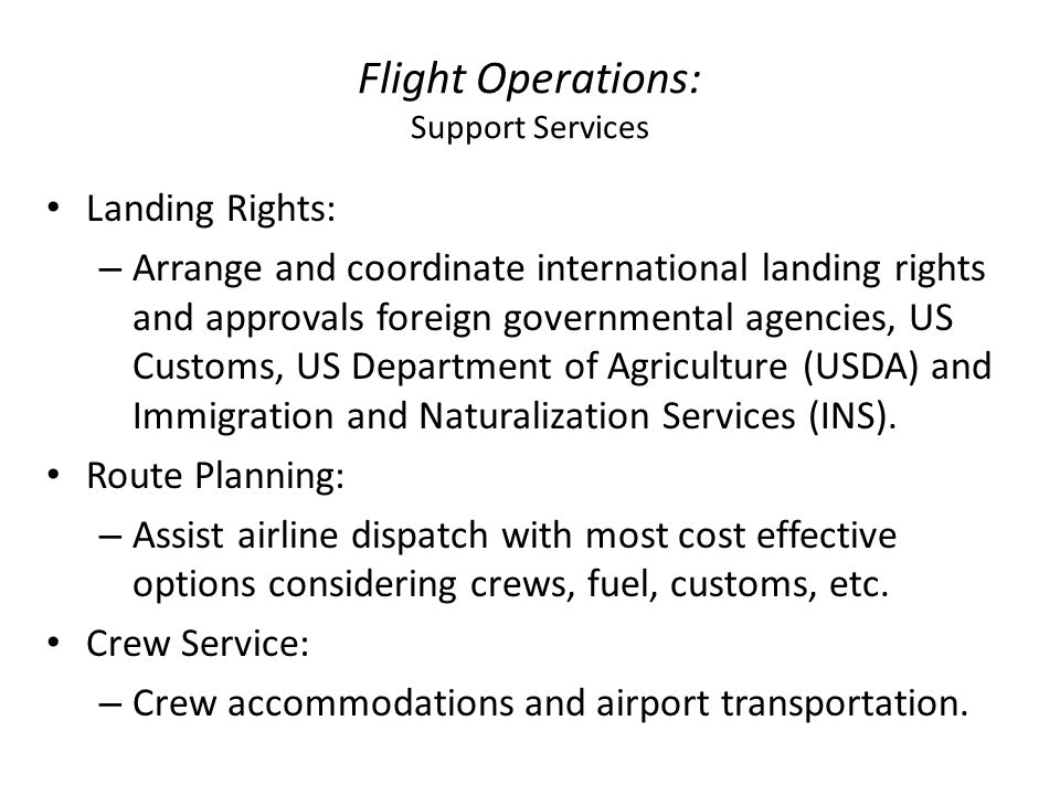 Flight Operations: Support Services Landing Rights: – Arrange and coordinate international landing rights and approvals foreign governmental agencies,