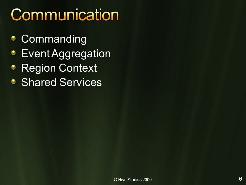 © Hive Studios 2009 6 Commanding Event Aggregation Region Context Shared Services