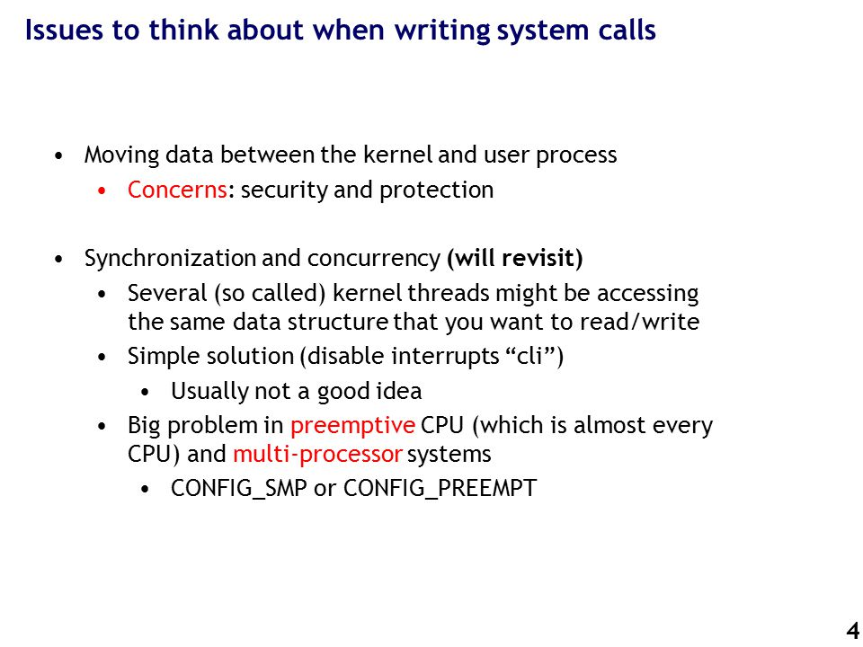 5 Useful kernel API functions for bidirectional data movement access_ok (type, addr, size): type (VERIFY_READ, VERIFY_WRITE) get_user(x, ptr) --- read a char or int from user-space put_user(x, ptr) --- write variable from kernel to user space copy_to_user(to, from, n) --- copy data from kernel to userspace copy_from_user(to, from, n) – copy data to kernel from userspace strnlen_user(src, n) – checks that the length of a buffer is n strcpy_from_user(dest, src, n) ---copies from kernel to user space Acknowledgement: http://www.ibm.com/developerworks/linux/library/l-kernel-memory-access/index.html