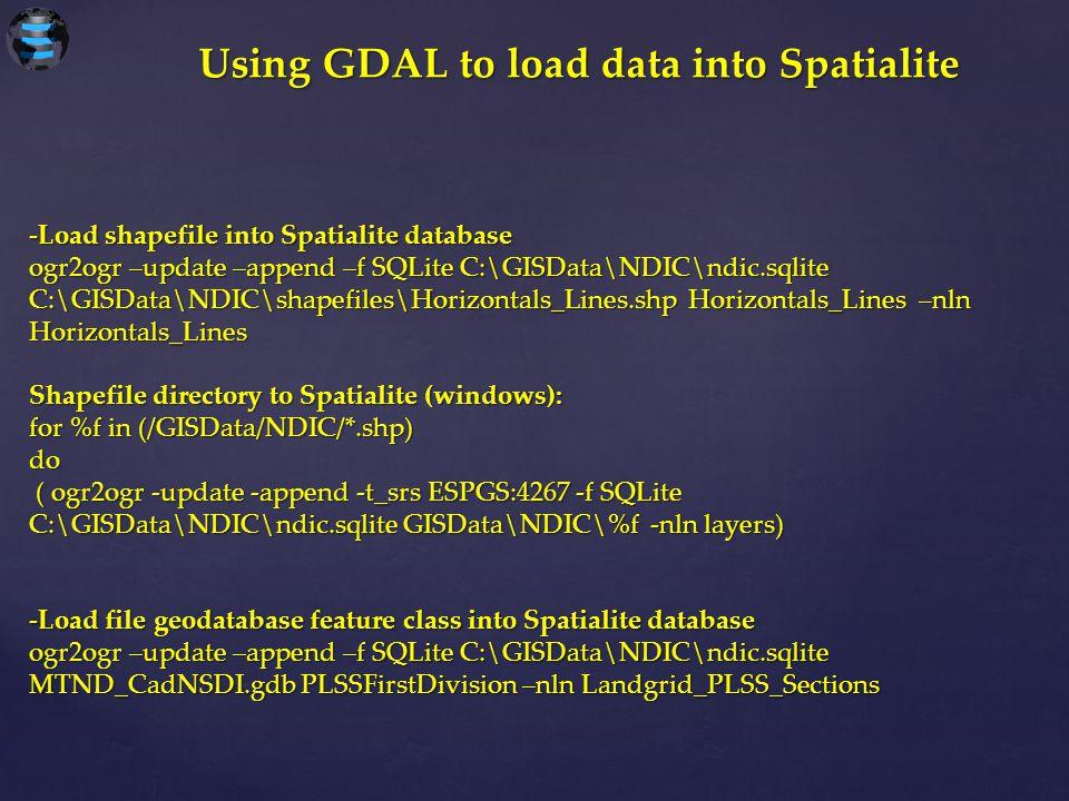 -Load shapefile into Spatialite database ogr2ogr –update –append –f SQLite C:\GISData\NDIC\ndic.sqlite C:\GISData\NDIC\shapefiles\Horizontals_Lines.sh