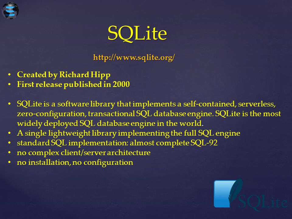 SQLite Created by Richard Hipp Created by Richard Hipp First release published in 2000 First release published in 2000 SQLite is a software library th