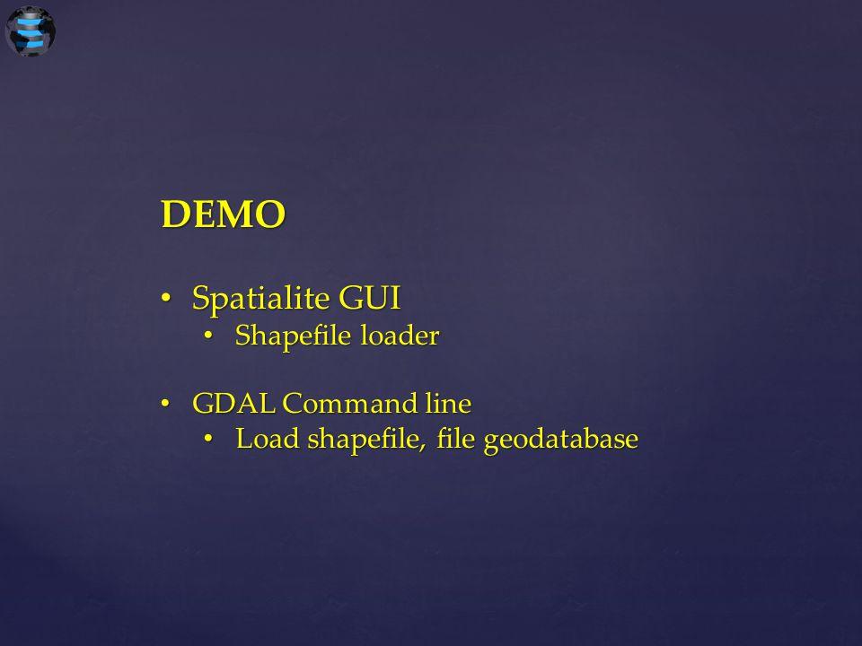 DEMO Spatialite GUI Spatialite GUI Shapefile loader Shapefile loader GDAL Command line GDAL Command line Load shapefile, file geodatabase Load shapefi