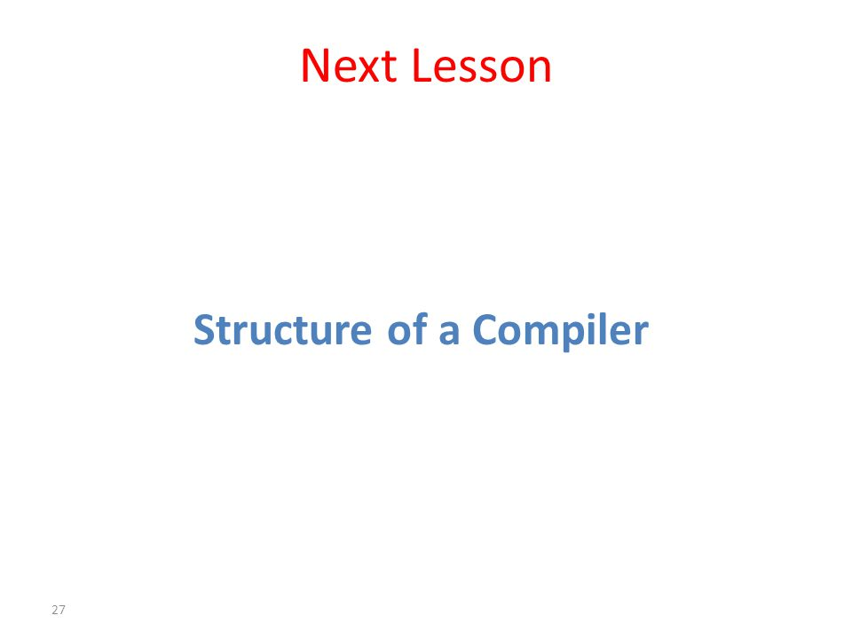 Next Lesson Structure of a Compiler 27