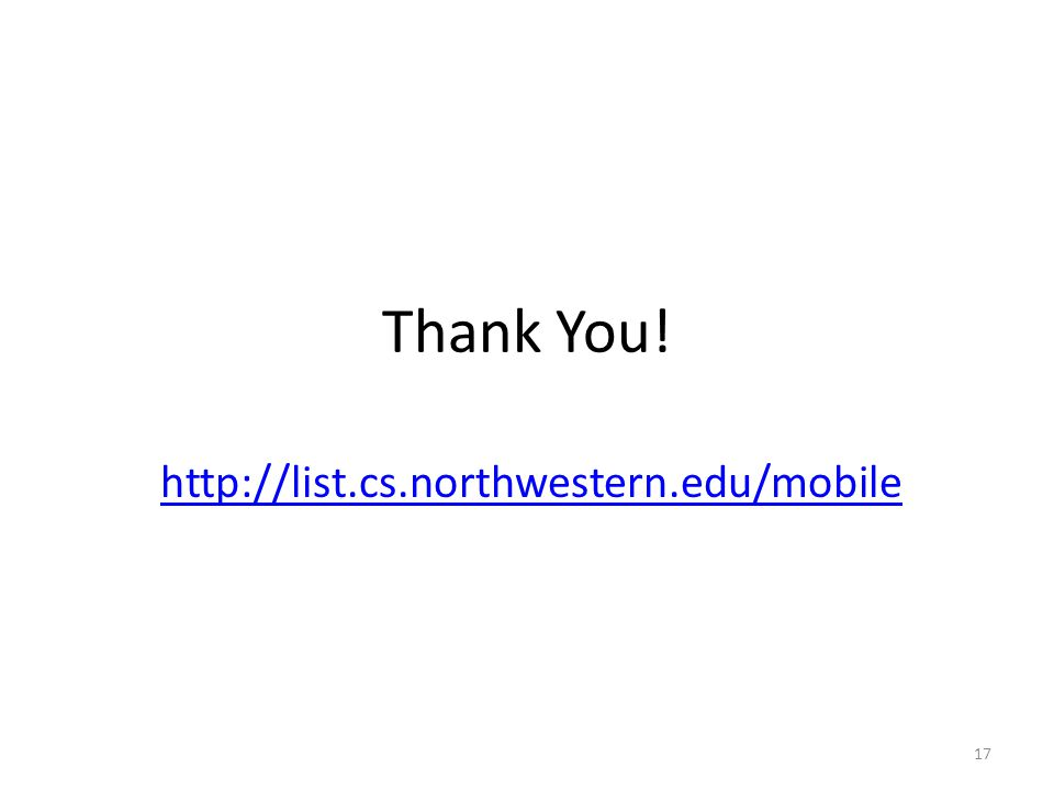 Thank You! http://list.cs.northwestern.edu/mobile 17