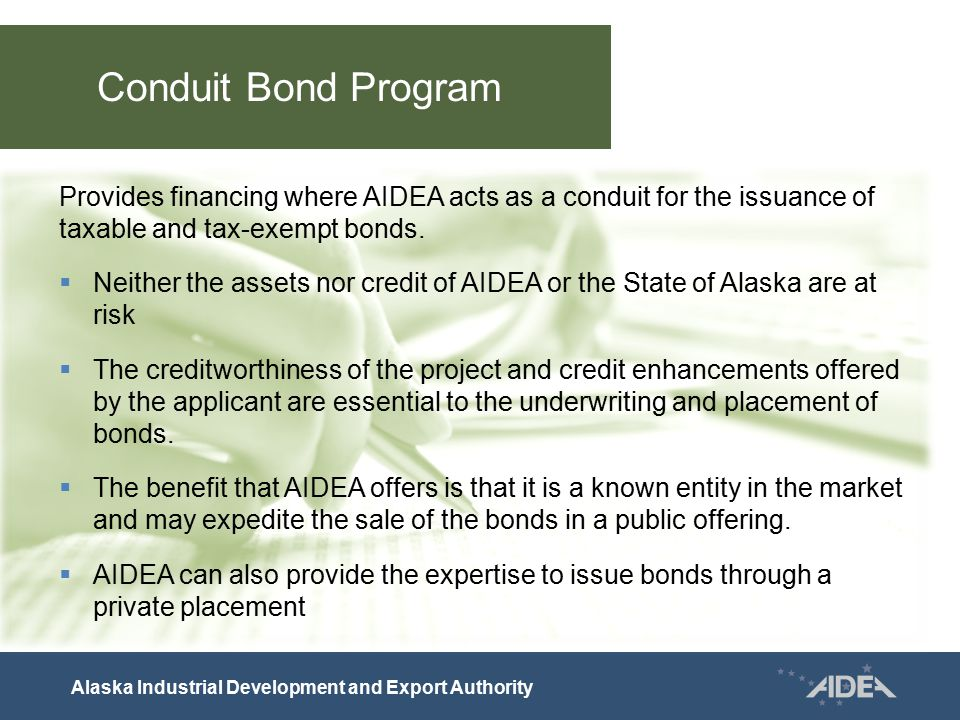 Conduit Bond Program Alaska Industrial Development and Export Authority Provides financing where AIDEA acts as a conduit for the issuance of taxable a