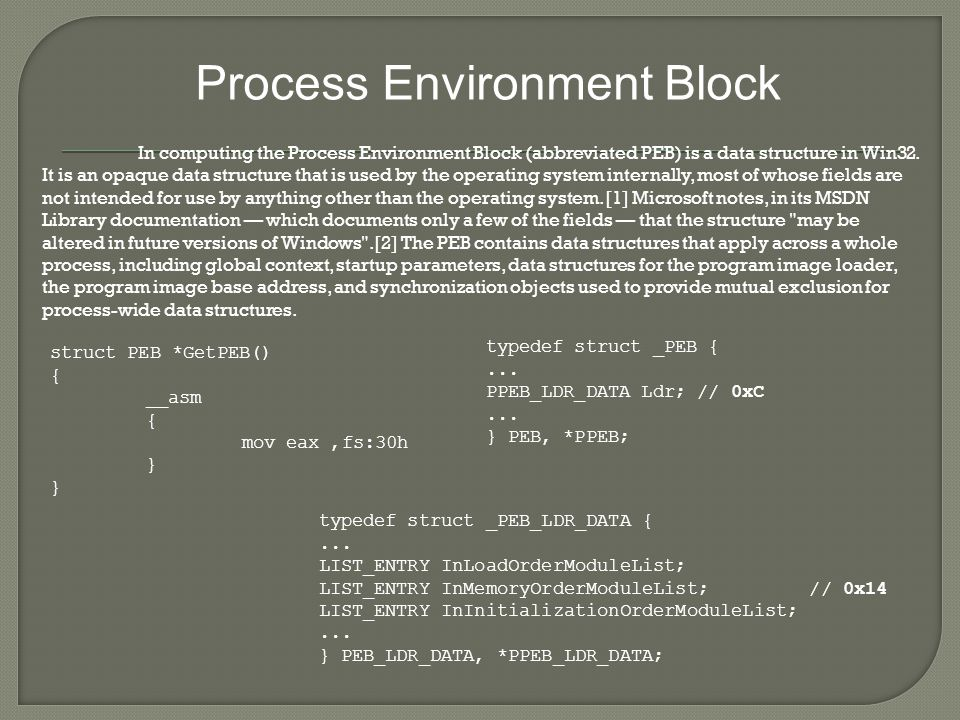 Process Environment Block In computing the Process Environment Block (abbreviated PEB) is a data structure in Win32.