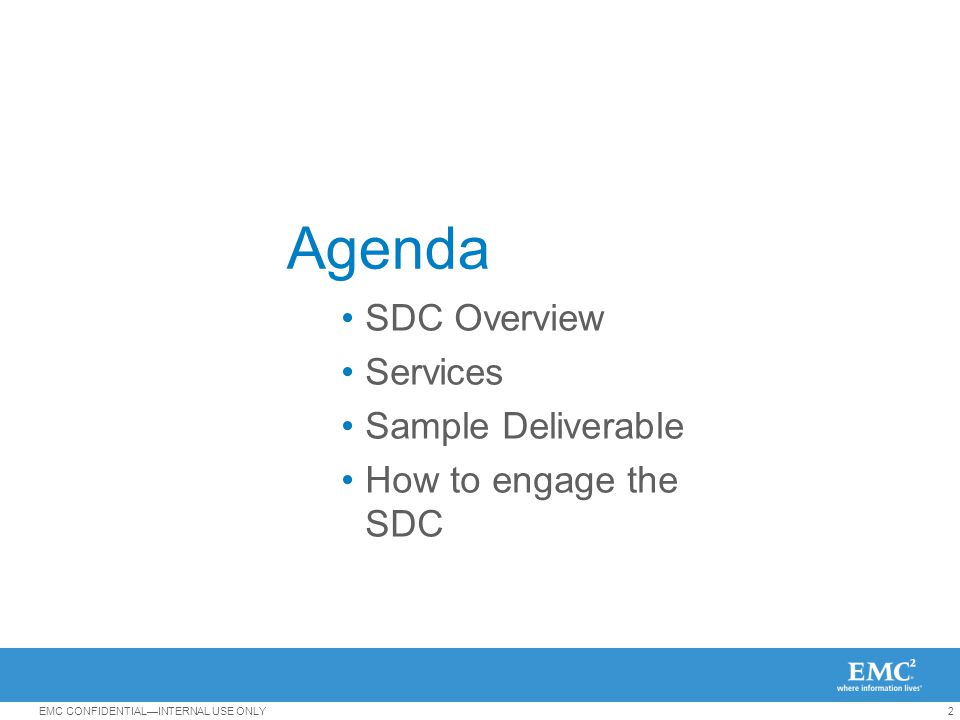 2EMC CONFIDENTIAL—INTERNAL USE ONLY Agenda SDC Overview Services Sample Deliverable How to engage the SDC