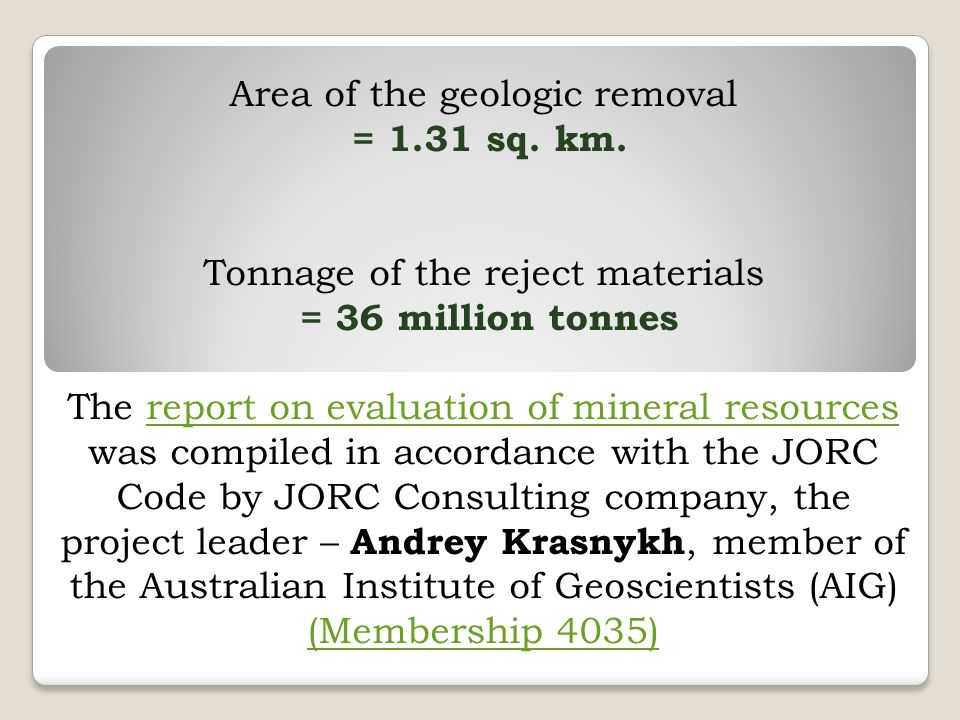 Area of the geologic removal = 1.31 sq. km. Tonnage of the reject materials = 36 million tonnes The report on evaluation of mineral resources was comp