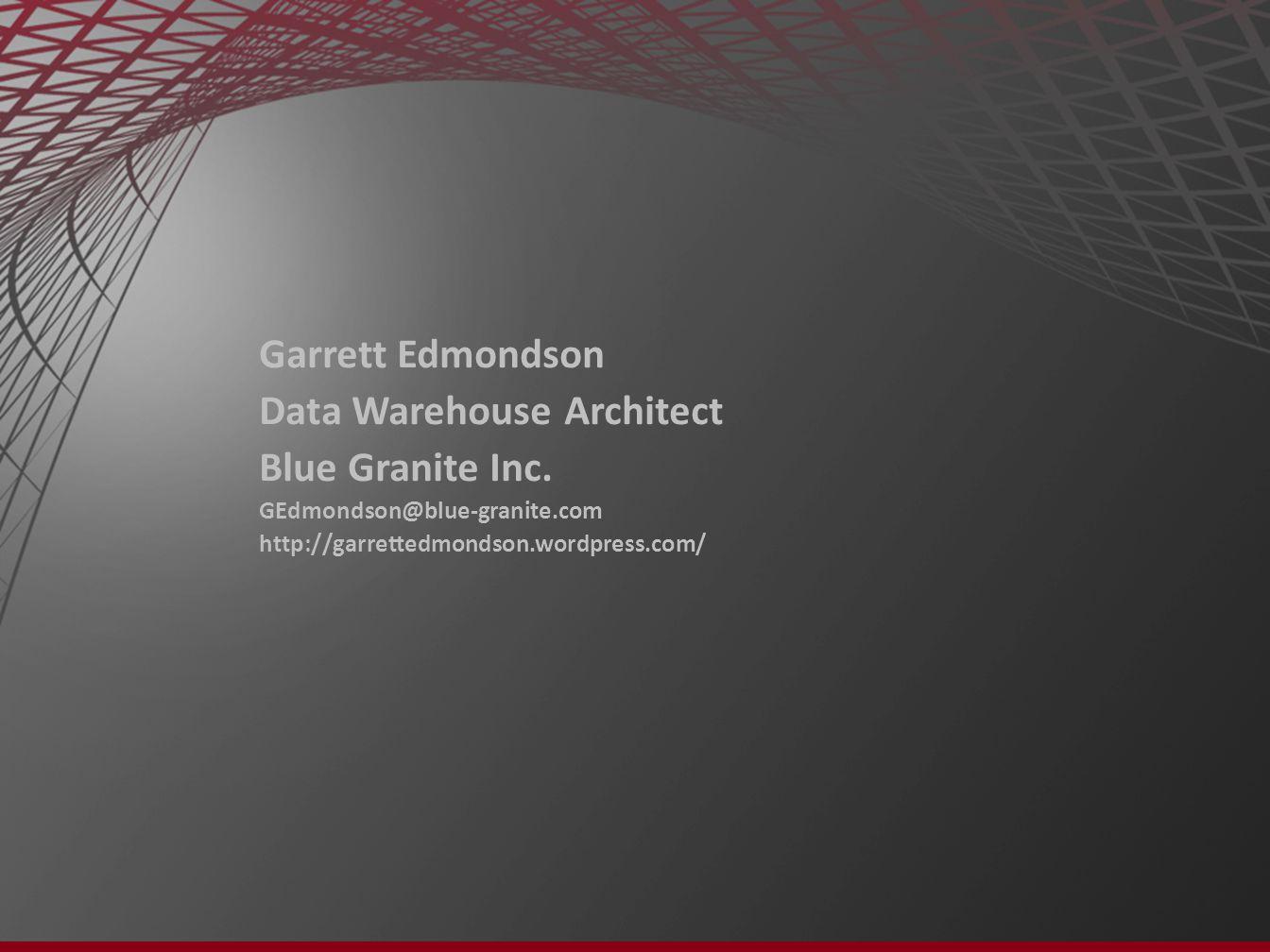 Garrett Edmondson Data Warehouse Architect Blue Granite Inc.